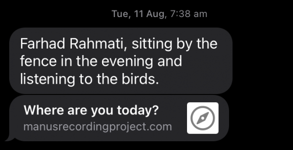 """A text message in white text on a black screen that reads """"Farhad Rahmati, sitting by the fence in the evening and listening to the bird"""", dated Tue, 11 Aug 7.38am"""